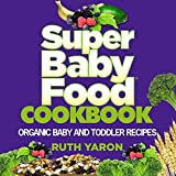 Super Baby Food Cookbook: Organic Baby and Toddler Recipes