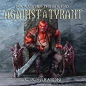 Against a Tyrant: The Far End, Book 1   C. A. Gleason