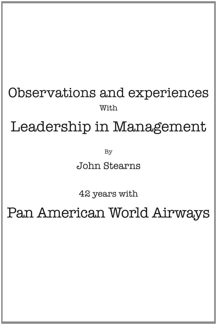 Observations and Experiences with Leadership in Management: 42 Years with Pan American World Airways ebook