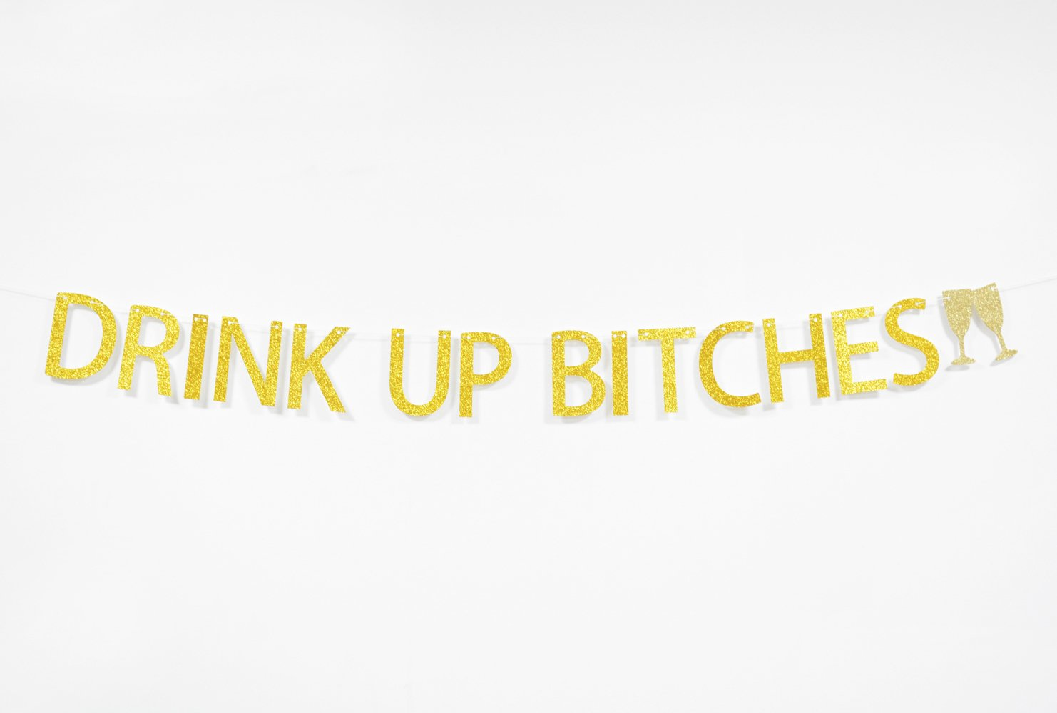 Drink Up Bitches With Champagne Glass Gold Glitter Hanging Sign Banner- Bachelorette, Engagement, Birthday Party, Bridal Shower Hen Night Girls Night Photo Props