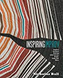 img - for Inspiring Improv: Explore Creative Piecing with Curves, Strips, Slabs and More book / textbook / text book