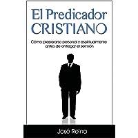 El Predicador Cristiano: Cómo prepararse personal y espiritualmente