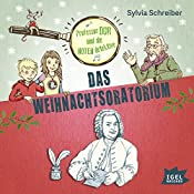 Das Weihnachtsoratorium (Prof. Dur und die Notendetektive 2)   Sylvia Schreiber