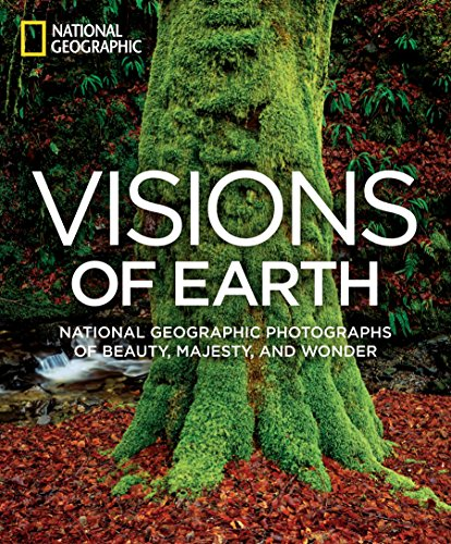 Visions Of Earth  National Geographic Photographs Of Beauty  Majesty  And Wonder  National Geographic Collectors Series
