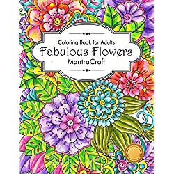 Coloring Book For Adults: Fabulous Flowers: Flowers Coloring Book: Stress Relieving Designs for Adults Relaxation (MantraCraft Coloring Books)