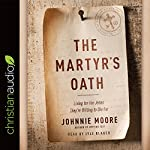 The Martyr's Oath: Living for the Jesus They're Willing to Die For | Johnnie Moore