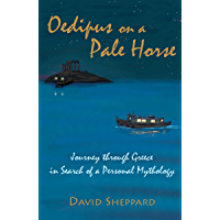 Oedipus on a Pale Horse: Journey through Greece in Search of a Personal Mythology (English Edition)
