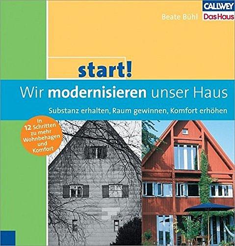 start! Wir modernisieren unser Haus: Substanz erhalten, Raum gewinnen, Energie sparen
