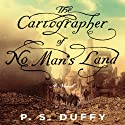 The Cartographer of No Man's Land: A Novel Audiobook by P. S. Duffy Narrated by David Marantz