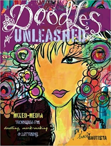 Doodles Unleashed: Mixed-Media Techniques for Doodling, Mark-Making & Lettering by Traci Bautista (2012-02-03)