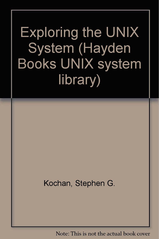 Exploring the Unix System (Hayden Books UNIX system library): Patrick H.  Wood, Stephen G. Kochan: 9780672485169: Amazon.com: Books