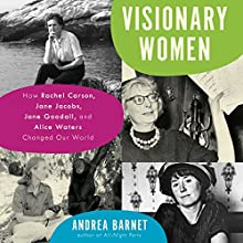 Visionary Women: How Rachel Carson, Jane Jacobs, Jane Goodall, and Alice Waters Changed Our World Audiobook by Andrea Barnet Narrated by Cassandra Campbell