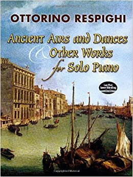 Ancient Airs and Dances & Other Works for Solo Piano (Dover Music for Piano)