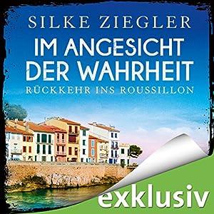 Im Angesicht der Wahrheit: Rückkehr ins Roussillon (Roussillon-Krimis) Hörbuch von Silke Ziegler Gesprochen von: Sophie Rogall