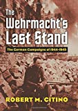 img - for The Wehrmacht's Last Stand: The German Campaigns of 1944-1945 (Modern War Studies) book / textbook / text book