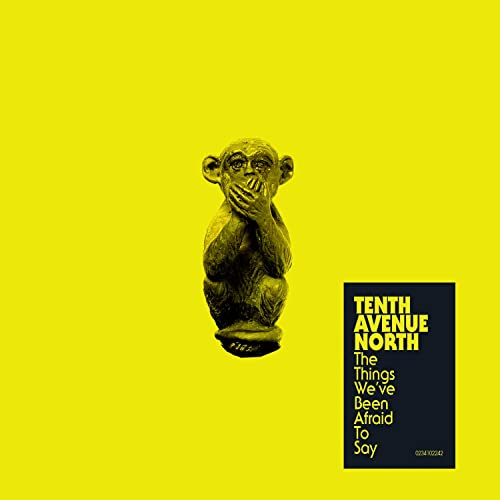 Tenth Avenue North - The Things We've Been Afraid to Say EP (2018)