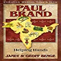 Paul Brand: Helping Hands: Christian Heroes: Then & Now Audiobook by Janet Benge, Geoff Benge Narrated by Tim Gregory