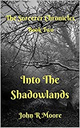 Into the Shadowlands: The Sorcerer Chronicles, Book Two
