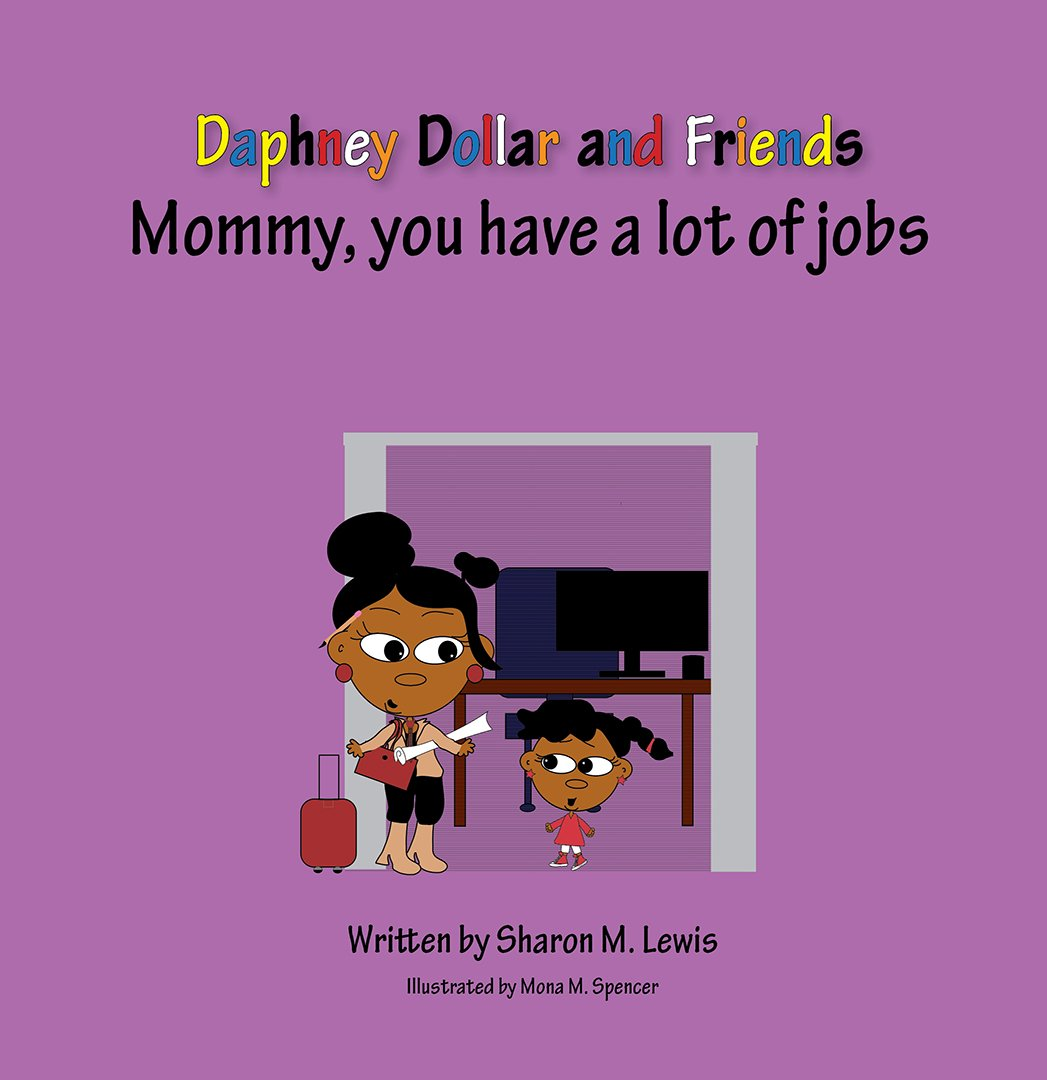 Mommy, you have a lot of jobs: Daphney Dollar and Friends (Daphney Dollar's and Friends)