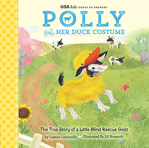 GOA Kids - Goats of Anarchy: Polly and Her Duck Costume: + The true story of a little blind rescue - Blind Costume