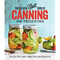 All New Ball® Book Of Canning And Preserving: Over 350 of the Best Canned, Jammed, Pickled, and Preserved Recipes