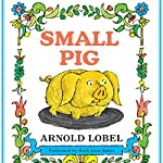 Small Pig | Arnold Lobel