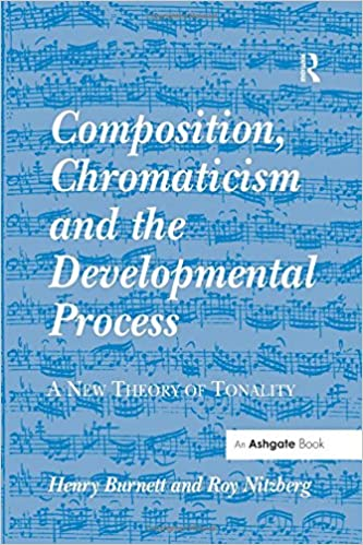 Composition chromaticism and the developmental process a new composition chromaticism and the developmental process a new theory of tonality 1st edition fandeluxe Images