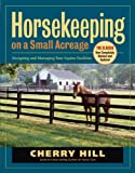 Horsekeeping on a Small Acreage: Designing and Managing Your Equine Facilities