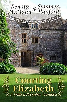 Courting Elizabeth: A Pride and Prejudice Variation by [McMann, Renata, Hanford, Summer]