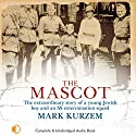The Mascot: The Story of a Young Jewish Boy and an SS Extermination Squad Audiobook by Mark Kurzem Narrated by Michael Tudor Barnes