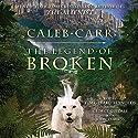 The Legend of Broken Hörbuch von Caleb Carr Gesprochen von: Tim Gerard Reynolds