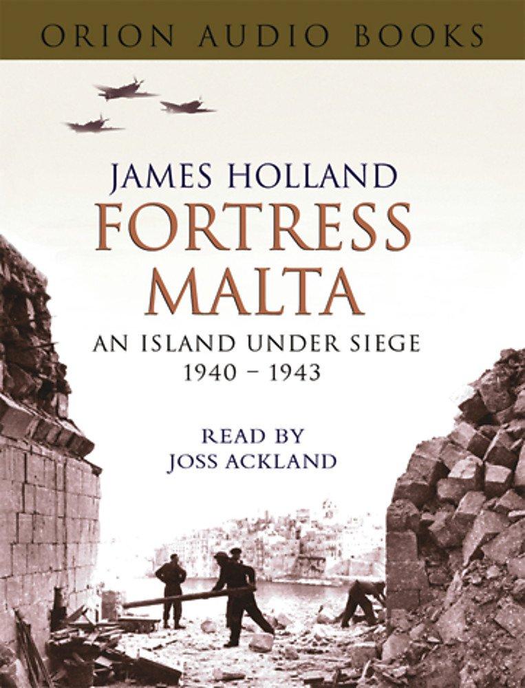 Fortress Malta: An Island Under Siege 1940-1943: Amazon.es: Holland, James, Ackland, Joss: Libros en idiomas extranjeros