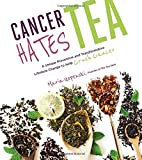 Cancer Hates Tea: A Unique Preventative and Therapeutic Lifestyle Change The Says 'F&*% You' to Cancer