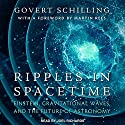 Ripples in Spacetime: Einstein, Gravitational Waves, and the Future of Astronomy Hörbuch von Martin Rees, Govert Schilling Gesprochen von: Joel Richards