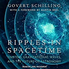 Ripples in Spacetime: Einstein, Gravitational Waves, and the Future of Astronomy | Livre audio Auteur(s) : Govert Schilling, Martin Rees Narrateur(s) : Joel Richards