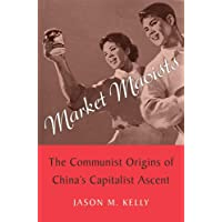 Market Maoists: The Communist Origins of China's Capitalist Ascent