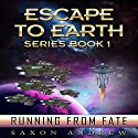 Running From Fate: Escape to Earth, Book 1 Audiobook by Saxon Andrew Narrated by Al Kessel