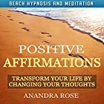 Positive Affirmations: Transform Your Life by Changing Your Thoughts with Beach Hypnosis and Meditation | Anandra Rose