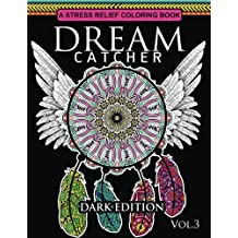 Dream Catcher Coloring Book Dark Edition Vol.3: An Adult Coloring Book of Beautiful Detailed Dream Catchers with Stress Relieving Patterns (Pattern Coloring Books)