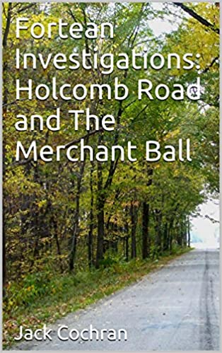 Download Fortean Investigations: Holcomb Road and The Merchant Ball PDF, azw (Kindle), ePub, doc, mobi