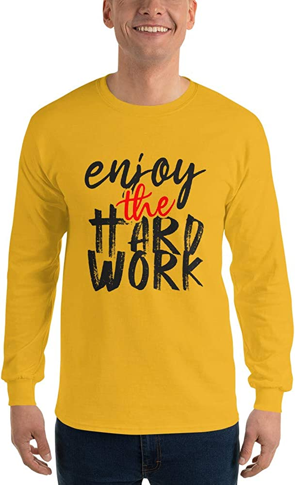 Enjoy The Hard Work Quotes Men/'s Long Sleeve Shirt