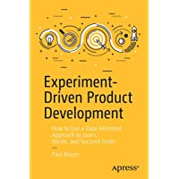 Experiment-Driven Product Development: How to Use a Data-Informed Approach to Learn, Iterate, and Succeed Faster