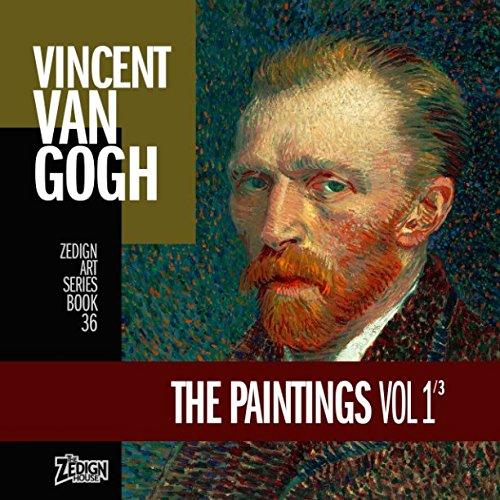 Read Online Vincent Van Gogh - The Paintings Vol 1 (Zedign Art Series) PDF