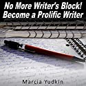 No More Writer's Block!: Become a Prolific Writer Audiobook by Marcia Yudkin Narrated by Marcia Yudkin
