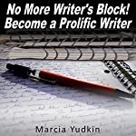 No More Writer's Block!: Become a Prolific Writer | Marcia Yudkin