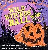 Wild Witches' Ball, Jack Prelutsky, 0060529725