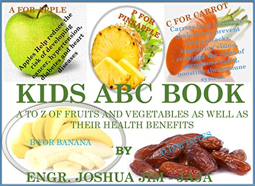 KIDS ABC BOOK - A to Z OF FRUITS AND VEGETABLES AS WELL AS THEIR HEALTH BENEFITS. (Benefits Of Fruits And Vegetables For Kids)