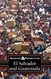 El Salvador and Guatemala (Genocide and Persecution)