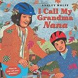 I Call My Grandma Nana, Ashley Wolff, 1582462518