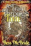 A Train Through Time (Train Through Time Series Book 1)